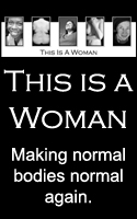 This is a woman: Making normal bodies normal again.